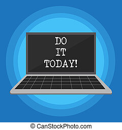 Handwriting text Do It Today. Concept meaning Respond now Immediately Something needs to be done right away.