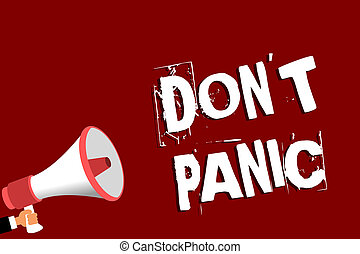 Handwriting text Don t not Panic. Concept meaning sudden strong feeling of fear prevents reasonable thought Man holding megaphone loudspeaker red background message speaking loud.