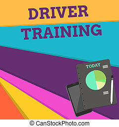 Handwriting text Driver Training. Concept meaning prepares a new driver to obtain a driver s is license Layout Smartphone Off Ballpoint Pen RingBound Notepad Business Pie Chart.