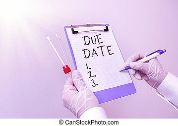 Handwriting text Due Date. Concept meaning the day or date by which something is supposed to be done or paid Laboratory blood test sample shown for medical diagnostic analysis result.