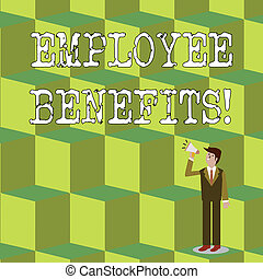 Handwriting text Employee Benefits. Concept meaning payments made to employees beyond the scope of wages Businessman Looking Up, Holding and Talking on Megaphone with Volume Icon.