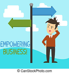 Handwriting text Empowering Business. Concept meaning creating an environment that fosters growth of business Man Confused with the Road Sign Arrow Pointing to Opposite Side Direction.