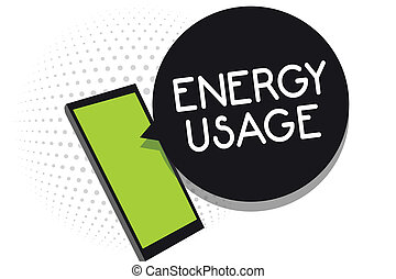 Handwriting text Energy Usage. Concept meaning Amount of energy consumed or used in a process or system Cell phone receiving text messages chats information using applications.
