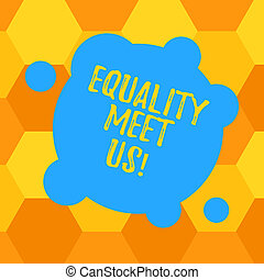 Handwriting text Equality Meet Us. Concept meaning ensuring that every individual has equal opportunity Blank Deformed Color Round Shape with Small Circles Abstract photo.