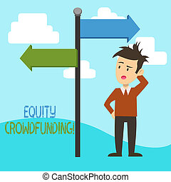 Handwriting text Equity Crowdfunding. Concept meaning raising capital used by startups and earlystage company Man Confused with the Road Sign Arrow Pointing to Opposite Side Direction.