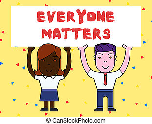 Handwriting text Everyone Matters. Concept meaning all the showing have right to get dignity and respect Two Smiling People Holding Big Blank Poster Board Overhead with Both Hands.