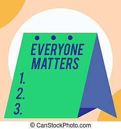 Handwriting text Everyone Matters. Concept meaning all the showing have right to get dignity and respect Open big standing calendar Desk monthly planner Geometrical background.