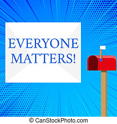 Handwriting text Everyone Matters. Concept meaning means that we everyone has right equals and duties Blank Big White Envelope and Open Red Mailbox with Small Flag Up Signalling.