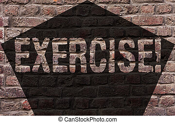 Handwriting text Exercise. Concept meaning Activity requiring physical effort Bringing into play Training Brick Wall art like Graffiti motivational call written on the wall.