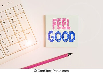 Handwriting text Feel Good. Concept meaning relating to or ...