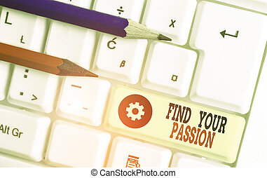 Handwriting text Find Your Passion. Concept meaning Seek Dreams Find best job or activity do what you love.