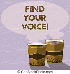 Handwriting text Find Your Voice. Concept meaning Being able to express oneself as a writer to speak Two To Go Cup with Beverage and Steam icon Blank Speech Bubble photo.