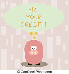 Handwriting text Fix Your Credit. Concept meaning fixing poor credit standing deteriorated different reasons Color Speech Bubble with Gold Euro Coins on its Tail Pointing to Piggy Bank.