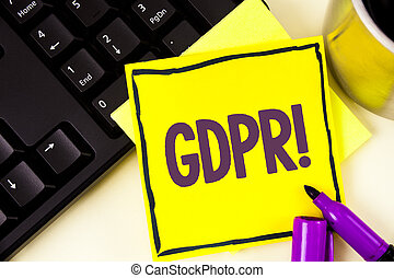 Handwriting text Gdpr Motivational Call. Concept meaning General Data Protection Regulation Information Safety written on Sticky Note paper on plain background Cup Marker and Keyboard next to it.
