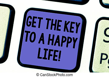 Handwriting text Get The Key To A Happy Life. Concept...