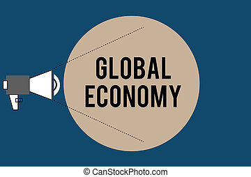 Handwriting text Global Economy. Concept meaning System of industry and trade around the world Capitalism