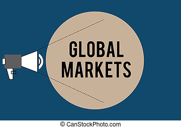 Handwriting text Global Markets. Concept meaning Trading goods and services in all the countries of the world
