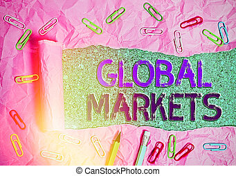 Handwriting text Global Markets. Concept meaning Trading goods and services in all the countries of the world.
