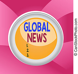 Handwriting text Global News. Concept meaning world noteworthy information about recent or important events Circle button colored sphere switch center background middle round shaped.