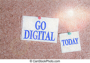 Handwriting text Go Digital. Concept meaning Working over the internet Going to world of Opportunities Corkboard color size paper pin thumbtack tack sheet billboard notice board.