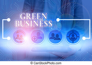 Handwriting text Green Business. Concept meaning company that does not make negative impact on the environment.