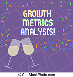 Handwriting text Growth Metrics Analysis. Concept meaning Evaluating the company s is historical growth Filled Wine Glass Toasting for Celebration with Scattered Confetti photo.