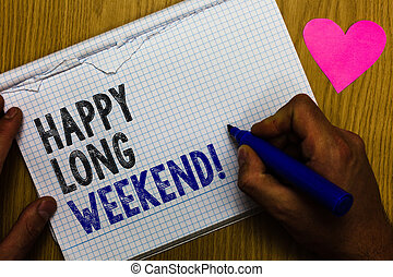Handwriting text Happy Long Weekend. Concept meaning wishing someone happy vacation Travel to holiday Paper register multiline text pen handwriting love heart table background.
