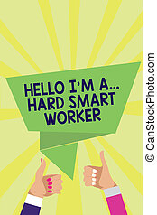 Handwriting text Hello I am A ... Hard Smart Worker. Concept meaning Intelligence at your job Fast Clever Man woman hands thumbs up approval speech bubble origami rays background.