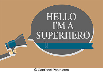 Handwriting text Hello I am A Superhero. Concept meaning Believing in yourself Self-confidence Introduction Grey colour sound speaker multiline text message idea make announcement.