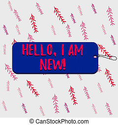 Handwriting text Hello I Am New. Concept meaning introducing oneself in a group as fresh worker or student Label tag badge rectangle shaped empty space string colorful background.