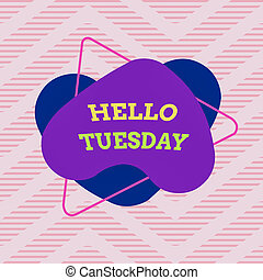 Handwriting text Hello Tuesday. Concept meaning a greeting ...