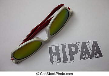 Handwriting text Hipaa. Concept meaning Health Insurance Portability and Accountability Act Healthcare Law Grunge ideas messages white background sunglasses inspiration idea thoughts