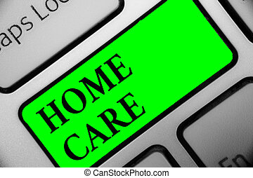 Handwriting text Home Care. Concept meaning Place where people can get the best service of comfort rendered Keyboard green key Intention create computer computing reflection document.