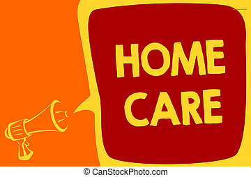 Handwriting text Home Care. Concept meaning Place where people can get the best service of comfort rendered Megaphone loudspeaker speech bubble important message speaking out loud.