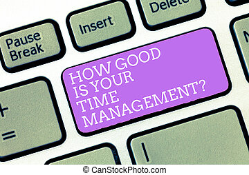 Handwriting text How Good Is Your Time Managementquestion. Concept meaning Managing deadlines timing Keyboard key Intention to create computer message, pressing keypad idea.