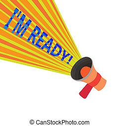 Handwriting text I am Ready. Concept meaning To be prepared for doing something Readiness Preparation