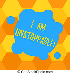 Handwriting text I Am Unstoppable. Concept meaning incapable...