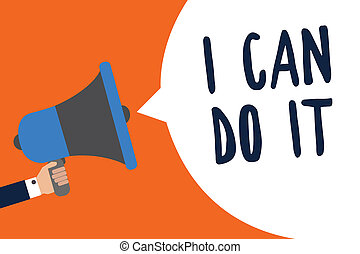 Handwriting text I Can Do It. Concept meaning ager willingness to accept and meet challenges good attitude Man holding megaphone loudspeaker speech bubble message speaking loud.