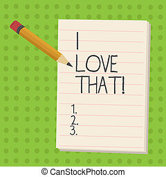 Handwriting text I Love That. Concept meaning Having ...