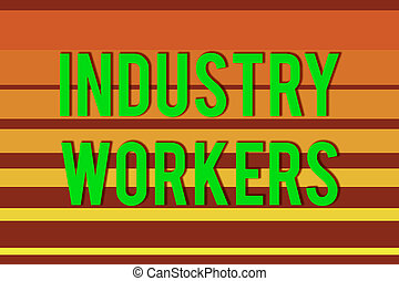 Handwriting text Industry Workers. Concept meaning one that ...
