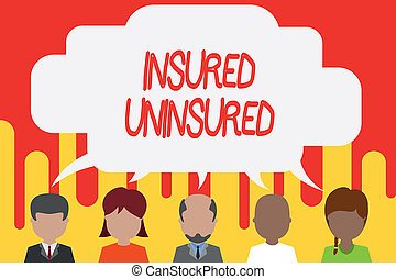 Handwriting text Insured Uninsured. Concept meaning Company selling insurance Checklist to choose from Five different races persons sharing blank speech bubble. People talking.