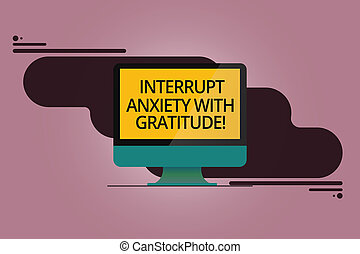 Handwriting text Interrupt Anxiety With Gratitude. Concept meaning Be thankful and less stressed out Mounted Computer Monitor Blank Reflected Screen on Abstract Background.