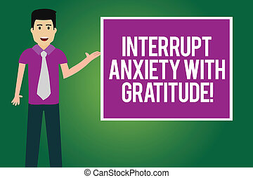 Handwriting text Interrupt Anxiety With Gratitude. Concept meaning Be thankful and less stressed out Man with Tie Standing Talking Presenting Blank Color Square Board photo.