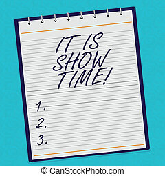 Handwriting text It Is Show Time. Concept meaning...