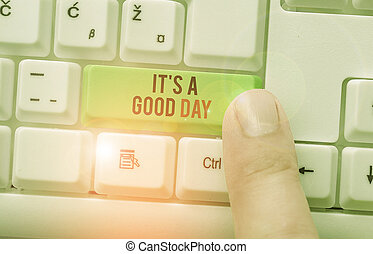 Handwriting text It s is A Good Day. Concept meaning Happy time great vibes perfect to enjoy life beautiful.