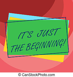 Handwriting text It S Is Just The Beginning. Concept meaning Only starting progressing preparing goals Pile of Blank Rectangular Outlined Different Color Construction Paper.