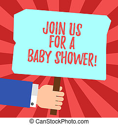 Handwriting text Join Us For A Baby Shower. Concept meaning Invitation to celebrate the next baby coming Hu analysis Hand Holding Blank Colored Placard with Stick photo Text Space.