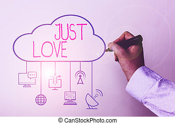 Handwriting text Just Love. Concept meaning being interested physically in someone An emotional attachment.