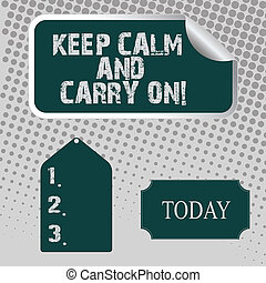 Handwriting text Keep Calm And Carry On. Concept meaning slogan calling for persistence face of challenge Blank Color Label, Self Adhesive Sticker with Border, Bended Corner and Tag.
