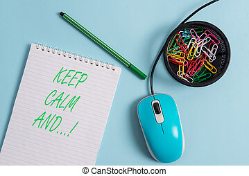 Handwriting text Keep Calm And. Concept meaning motivational poster produced by British government.